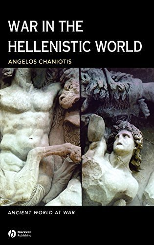 War in the Hellenistic World: A Social and Cultural History (Ancient World at War) 1st edition by Chaniotis, Angelos (2005) Hardcover