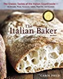 The Italian Baker, Revised: The Classic Tastes of the Italian Countryside--Its Breads, Pizza,...