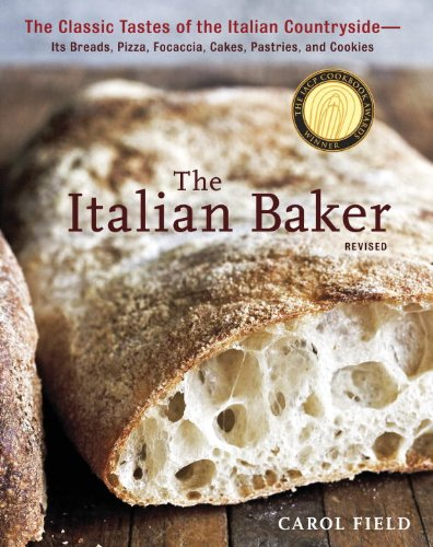 The Italian Baker, Revised: The Classic Tastes of the Italian Countryside--Its Breads, Pizza, Focaccia, Cakes, Pastries, and Cookies [A Baking Book] (English Edition)