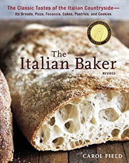 The Italian Baker, Revised: The Classic Tastes of the Italian Countryside--Its Breads, Pizza, Focaccia, Cakes, Pastries, and Cookies [A Baking Book] by [Carol Field, Ed Anderson]