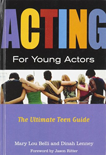 Acting for Young Actors: The Ultimate Teen Guide