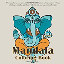 Mandala Coloring Book When you blame, you open up a world of excuses, because as long as you're looking outside, you miss the opportunity to look inside, and you continue to suffer.