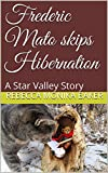 Frederic Mato skips Hibernation: A Star Valley Story (Star Valley Stories Book 1) (English Edition)