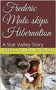 Frederic Mato skips Hibernation: A Star Valley Story (Star Valley Stories Book 1) (English Edition) par [Rebecca Monika Baker]