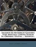 Iulianus Ex Historicis Genuinis Vere Apostata, Contra Tomum Iii. Observat. Halens. ... Assertus...