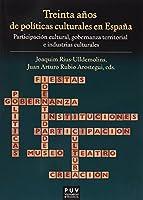 Treinta años de políticas culturales en España : participación cultural, gobernanza territorial e industrias culturales