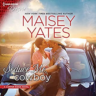 Seduce Me, Cowboy     Copper Ridge              Written by:                                                                                                                                 Maisey Yates                               Narrated by:                                                                                                                                 Suzanne Elise Freeman                      Length: 5 hrs and 15 mins     1 rating     Overall 5.0