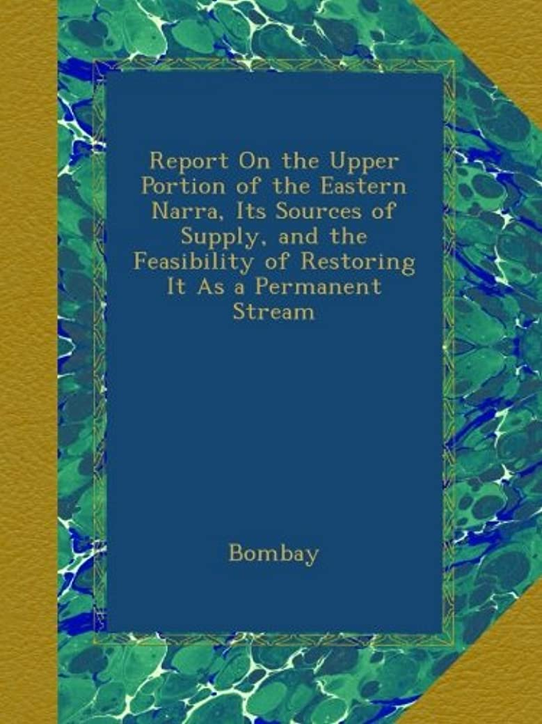 のヒープ岸ハイジャックReport On the Upper Portion of the Eastern Narra, Its Sources of Supply, and the Feasibility of Restoring It As a Permanent Stream