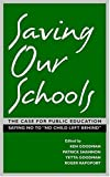 By Ken Goodman - Saving Our Schools: The Case For Public Education Saying No to No Child Left Behind: 1st (first) Edition