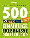 Lonely Planets 500 Einmalige Erlebnisse Deutschland (Lonely Planet Reiseführer)