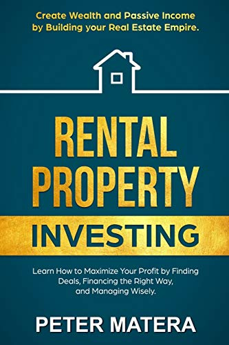 Real Estate Investing Books! - Rental Property Investing: Create Wealth and Passive Income Building your Real Estate Empire. Learn how to Maximize your profit Finding Deals, Financing the Right Way, and Managing Wisely.