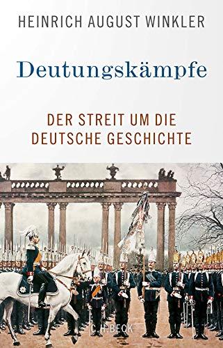 Deutungskämpfe: Der Streit um die deutsche Geschichte
