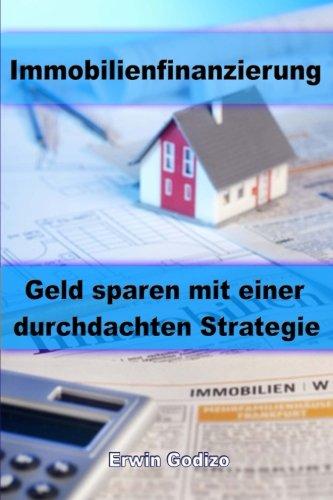 Immobilienfinanzierung: Geld sparen mit einer durchdachten Strategie