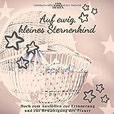 Auf ewig, kleines Sternenkind   von EMMA THALEA   Buch zum Ausfüllen zur Erinnerung und zur Bewältigung der Trauer: Trauerbuch   Trauertagebuch   ...    Stille Geburt   Fehlgeburt   Totgeburt