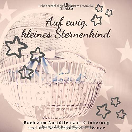 Auf ewig, kleines Sternenkind | von EMMA THALEA | Buch zum Ausfüllen zur Erinnerung und zur Bewältigung der Trauer: Trauerbuch | Trauertagebuch | ... |  Stille Geburt | Fehlgeburt | Totgeburt
