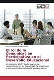 El rol de la Comunicación Participativa en el Desarrollo Educacional: La comunicación participativa se relacionan con su capacidad de involucrar a los sujetos humanos del cambio social