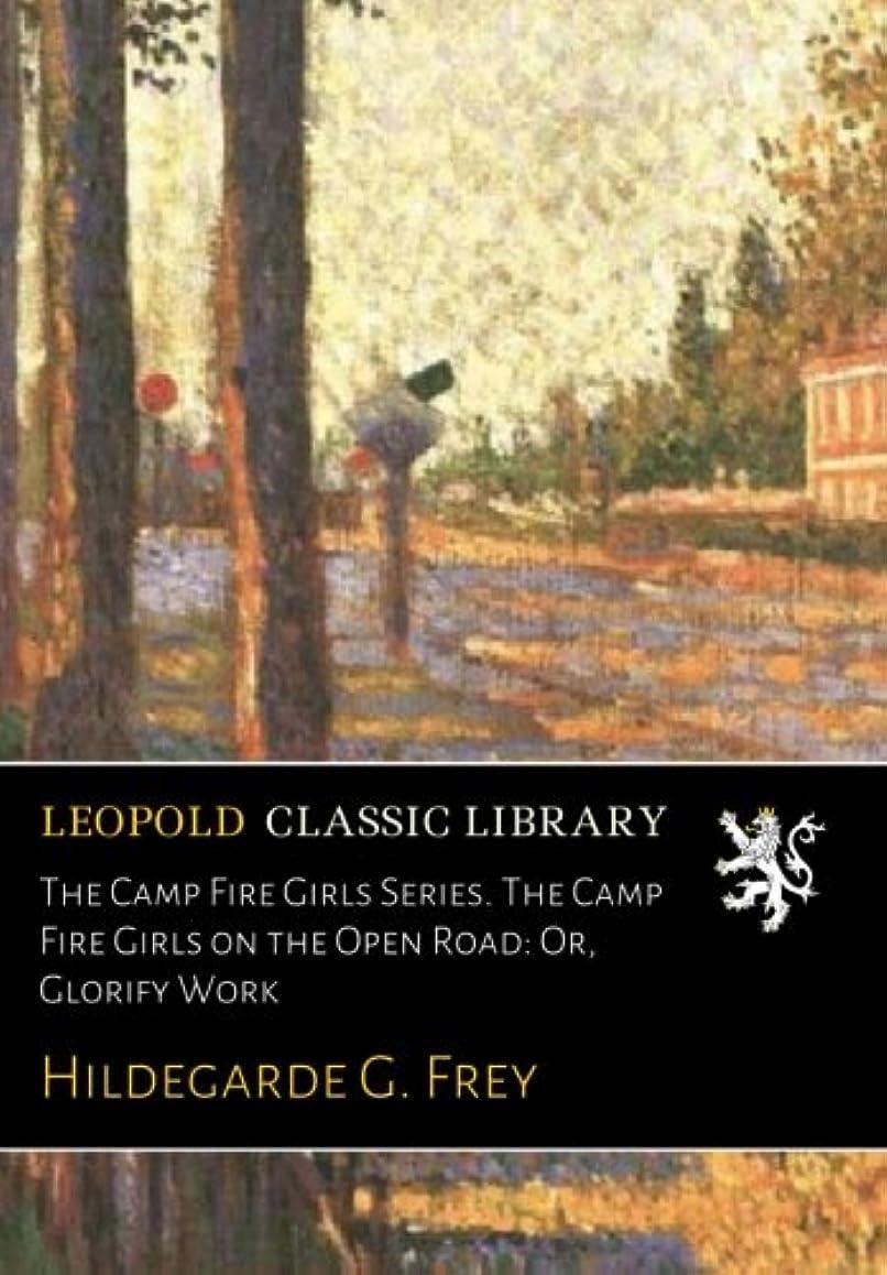 時計ビルマ抽象化The Camp Fire Girls Series. The Camp Fire Girls on the Open Road: Or, Glorify Work