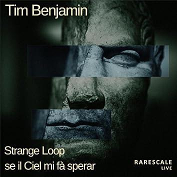 Benjamin: Strange Loop & Se il ciel mi fà sperar