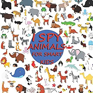 I SPY [ ANIMALS ] For Smart Kids: I Spy Animals A Fun Guessing Game For 2-4 Year Olds, Fun & Interactive Picture Book for...