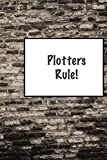 Plotters Rule!: Writer's notebook for jotting notes, plotting novels, outlining scenes. Fun gift for writers with funny cover quotes, creative composition journal