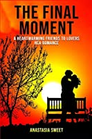 The Final Moment: A Heartwarming Friends to Lovers HEA Romance (Captive Heart)