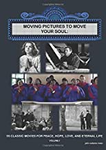 Moving Pictures to Move Your Soul (Volume 1): 95 Classic Movies for Peace, Hope, Love, and Eternal Life