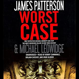 Worst Case                   Written by:                                                                                                                                 James Patterson,                                                                                        Michael Ledwidge                               Narrated by:                                                                                                                                 Bobby Cannavale,                                                                                        John Glover,                                                                                        Orlagh Cassidy                      Length: 6 hrs and 12 mins     2 ratings     Overall 5.0
