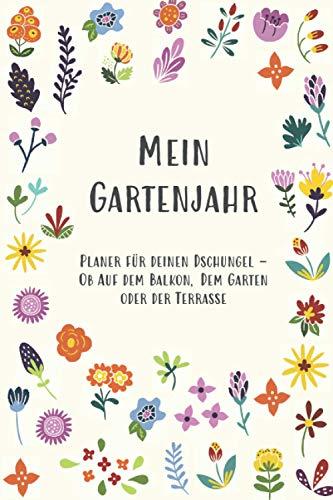 Mein Pflanzen-Tagebuch: Durch das Jahr zum schönen Garten oder Wohnung mit viel Platz für Notizen zum Ausfüllen zu Deinen Blumen, Zimmerpflanzen: ... (undatiert) zum Eintragen und Planen
