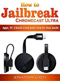 How to Jailbreak Chromecast Ultra, Apps, TV: Unlock Using Kodi Step by Step Guide