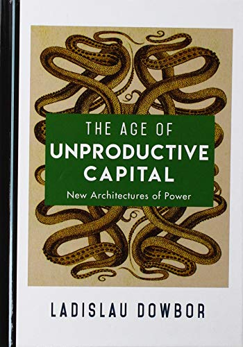 The Age of Unproductive Capital: New Architectures of Power