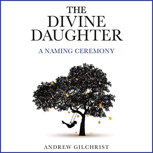 The Divine Daughter Audiobook By Andrew Gilchrist cover art