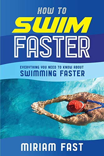 How to Swim Faster: Everything You Need to Know about Swimming Faster