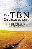 The Ten Commandments: Ignored Too Long, Now Revisited