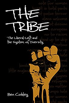 The Tribe: The Liberal-Left and the System of Diversity (Societas) by [Ben Cobley]