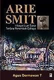 Arie Smit, Hikayat Luar Biasa Tentara...