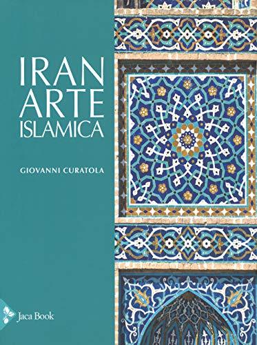 Iran. Arte islamica. Ediz. a colori