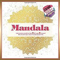 Libro da colorare per adulti per donne Mandala 100+ pagine - Sei ansioso? Allora fai un bel respiro e colora la tua anima di pensieri felici.