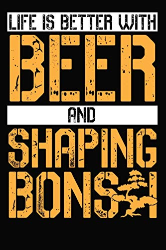 Life is better with beer and shaping bonsai: 6x9 110 dotted blank Notebook Inspirational Journal Travel Note Pad Motivational Quote Collection