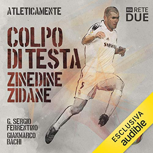 Colpi di testa. Zinedine Zidane     Atleticamente              By:                                                                                                                                 G. Sergio Ferrentino,                                                                                        Gianmarco Bachi                               Narrated by:                                                                                                                                 Alessandro Castellucci                      Length: 4 mins     Not rated yet     Overall 0.0
