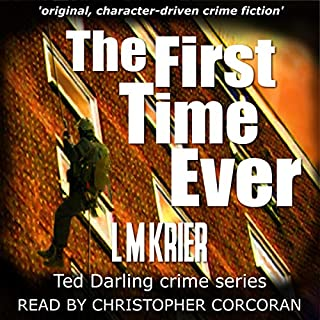 The First Time Ever     Original, Character-Driven Crime Fiction' (Ted Darling Crime Series, Book 1)              By:                                                                                                                                 L M Krier                               Narrated by:                                                                                                                                 Christopher Corcoran                      Length: 7 hrs and 56 mins     1 rating     Overall 5.0