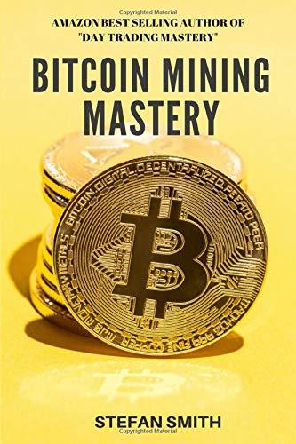 Bitcoin Mining Mastery: What is Bitcoin Mining, How Does Bitcoin Mining Work, What are Bitcoin Mining Pools and How to start Bitcoin Mining