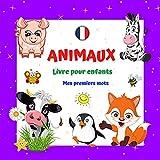 ANIMAUX Livre pour enfants Mes premiers mots. : Pour garçons et filles de 2 à 4 ans. Apprendre et s'amuser. Bonne chance! (Mes premiers mots - Un livre pour les enfants de 2 à 4 ans.)