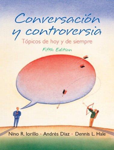 Conversacion y controversia: Topicos de hoy y de siempre (5th Edition)