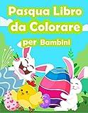 Pasqua Libro da Colorare per Bambini: Pasqua colorare divertenti giochi, Libro da Colorare Bambini, Pasqua Libri Bambini