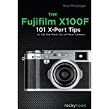 The Fujifilm X100F: 101 X-Pert Tips to Get the Most Out of Your Camera (English Edition)