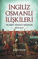 Ingiliz-Osmanli Iliskileri: Ticaret-Siyaset-Kesifler 1578-1632