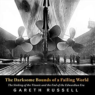 The Darksome Bounds of a Failing World: The Sinking of the 'Titanic' and the End of the Edwardian Era                   By:                                                                                                                                 Gareth Russell                               Narrated by:                                                                                                                                 Jenny Funnell                      Length: 12 hrs and 35 mins     9 ratings     Overall 4.3