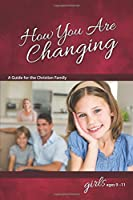 How You Are Changing: A Guide for the Christian Family: for Girls Ages 9-11 (Learning About Sex)