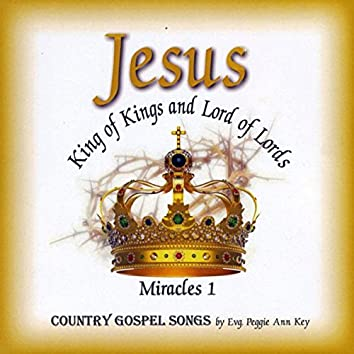 Jesus King of Kings and Lord of Lords: Miracles 1