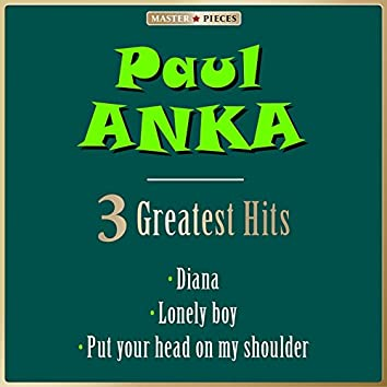 Masterpieces Presents Paul Anka: Diana / Lonely Boy / Put Your Head on My Shoulder (3 Greatest Hits)
